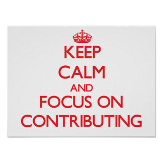 Keep Calm and focus on Contributing Poster