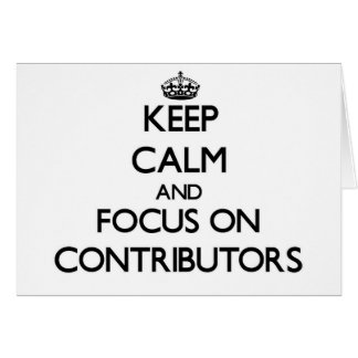 Keep Calm and focus on Contributors Greeting Cards