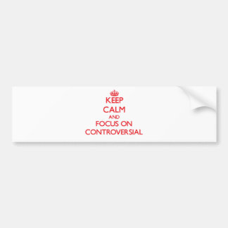 Keep Calm and focus on Controversial Bumper Stickers