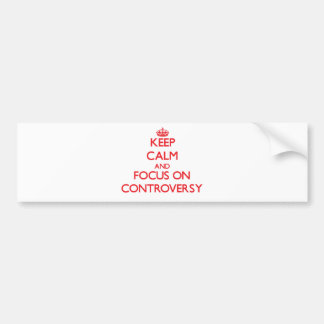 Keep Calm and focus on Controversy Bumper Stickers