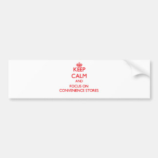 Keep Calm and focus on Convenience Stores Car Bumper Sticker