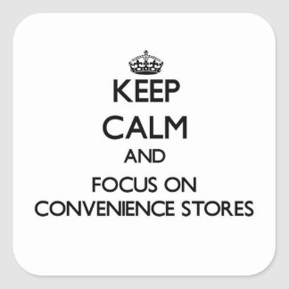 Keep Calm and focus on Convenience Stores Square Sticker