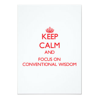 Keep Calm and focus on Conventional Wisdom 5x7 Paper Invitation Card