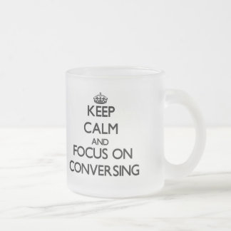 Keep Calm and focus on Conversing 10 Oz Frosted Glass Coffee Mug