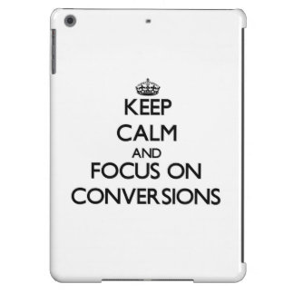 Keep Calm and focus on Conversions iPad Air Covers