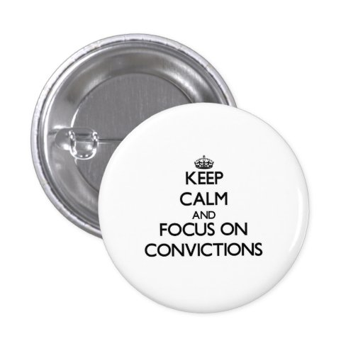 Keep Calm and focus on Convictions Pin