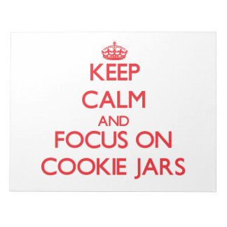 Keep Calm and focus on Cookie Jars Note Pads