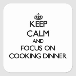 Keep Calm and focus on Cooking Dinner Square Sticker