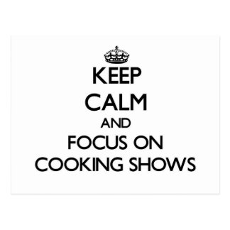 Keep Calm and focus on Cooking Shows Postcards