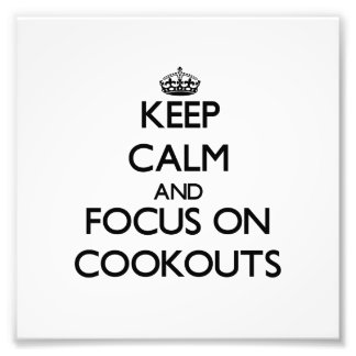 Keep Calm and focus on Cookouts Photo Print
