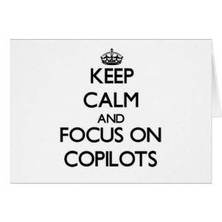 Keep Calm and focus on Copilots Greeting Cards