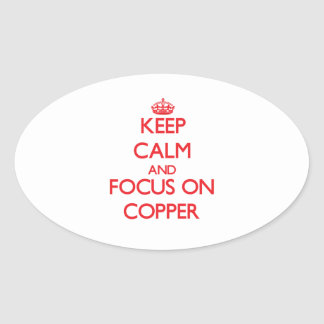 Keep Calm and focus on Copper Oval Sticker