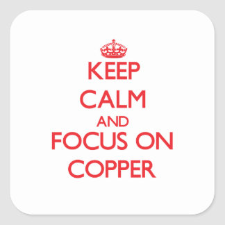Keep Calm and focus on Copper Square Sticker
