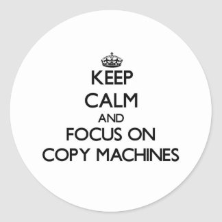 Keep Calm and focus on Copy Machines Classic Round Sticker