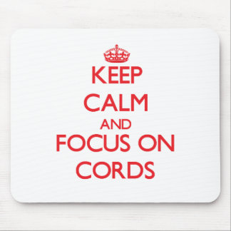 Keep Calm and focus on Cords Mouse Pads
