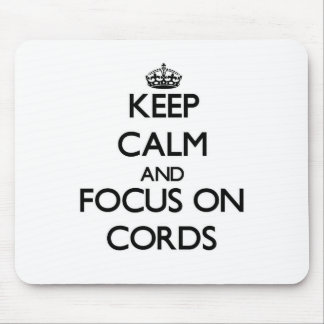 Keep Calm and focus on Cords Mousepads