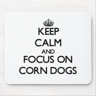 Keep Calm and focus on Corn Dogs Mousepad