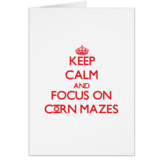 Keep Calm and focus on Corn Mazes Greeting Card