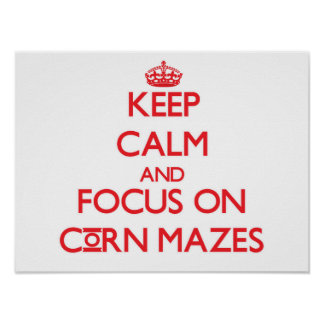 Keep Calm and focus on Corn Mazes Posters