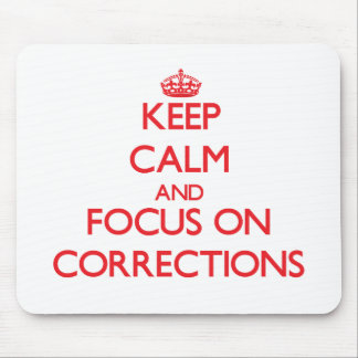 Keep Calm and focus on Corrections Mouse Pad