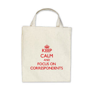 Keep Calm and focus on Correspondents Tote Bags