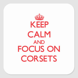 Keep Calm and focus on Corsets Square Sticker