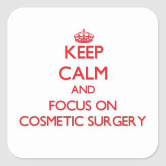 Keep Calm and focus on Cosmetic Surgery Square Sticker