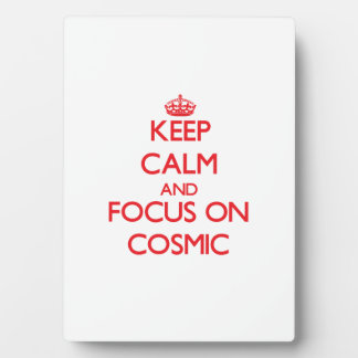 Keep Calm and focus on Cosmic Display Plaques