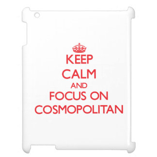 Keep Calm and focus on Cosmopolitan iPad Cases