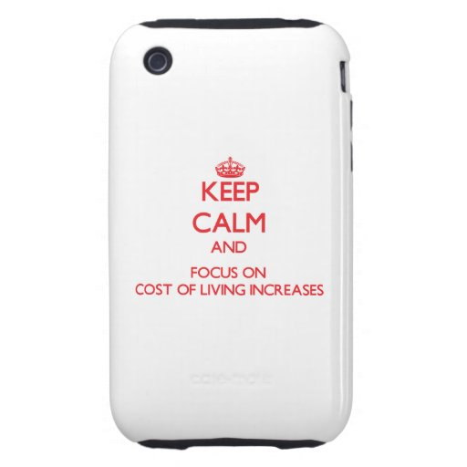 Keep Calm and focus on Cost Of Living Increases iPhone 3 Tough Cover
