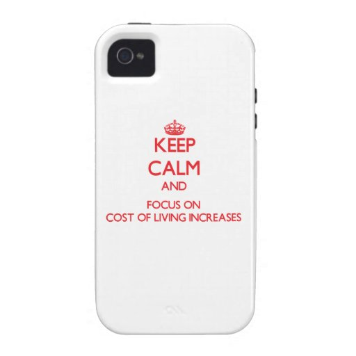 Keep Calm and focus on Cost Of Living Increases iPhone 4/4S Cover