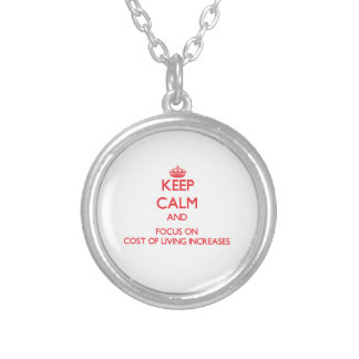 Keep Calm and focus on Cost Of Living Increases Necklaces
