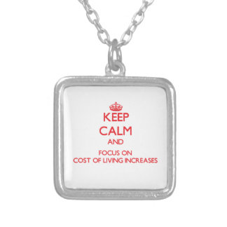 Keep Calm and focus on Cost Of Living Increases Necklace