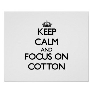 Keep Calm and focus on Cotton Posters