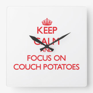 Keep Calm and focus on Couch Potatoes Clocks