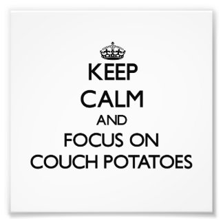 Keep Calm and focus on Couch Potatoes Photographic Print