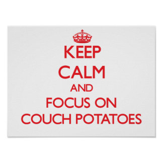 Keep Calm and focus on Couch Potatoes Poster