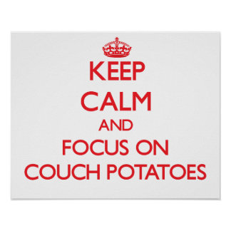Keep Calm and focus on Couch Potatoes Posters