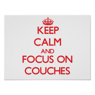 Keep Calm and focus on Couches Poster