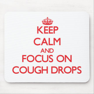 Keep Calm and focus on Cough Drops Mouse Pad