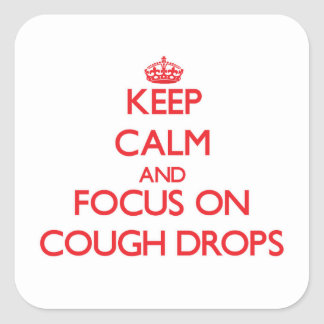 Keep Calm and focus on Cough Drops Square Sticker