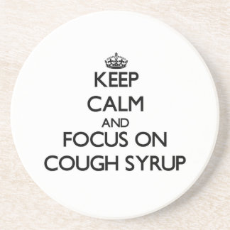 Keep Calm and focus on Cough Syrup Drink Coasters