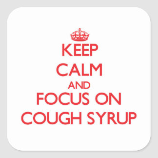 Keep Calm and focus on Cough Syrup Square Sticker