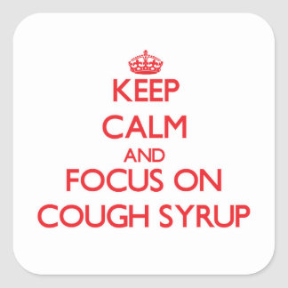 Keep Calm and focus on Cough Syrup Square Stickers