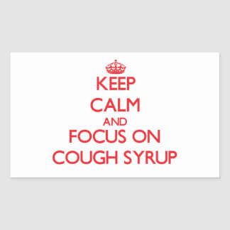 Keep Calm and focus on Cough Syrup Sticker