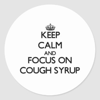 Keep Calm and focus on Cough Syrup Stickers