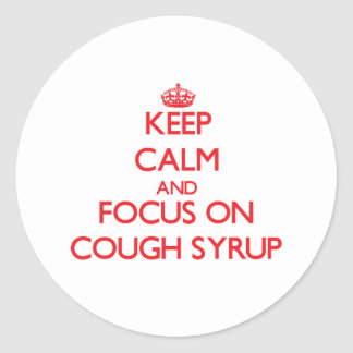 Keep Calm and focus on Cough Syrup Round Stickers