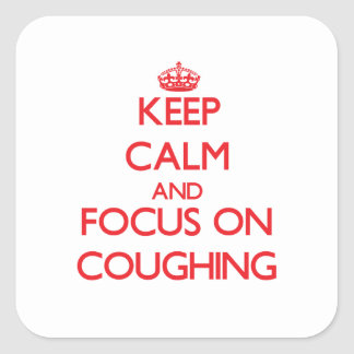 Keep Calm and focus on Coughing Stickers