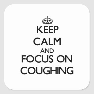 Keep Calm and focus on Coughing Square Sticker