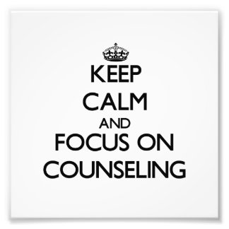 Keep Calm and focus on Counseling Photo Art